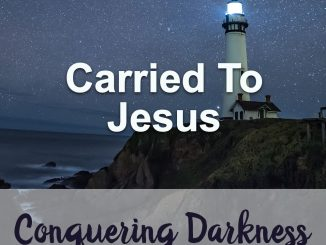 Devotion Topic : Carried To Jesus