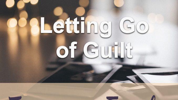 Teach of God: Letting Go Of Guilt